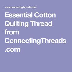 Essential Cotton Quilting Thread from ConnectingThreads.com