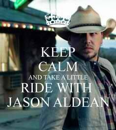 Keep calm and take a little ride with Jason Aldean. Country quotes.
