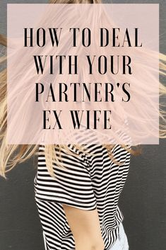 dating someone with a crazy ex wife