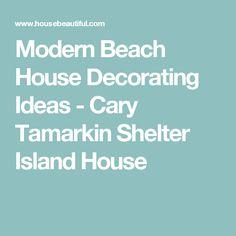 Modern Beach House Decorating Ideas - Cary Tamarkin Shelter Island House