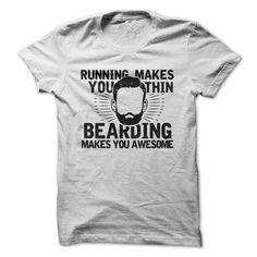 Running makes you thin. Bearding makes you awesome.