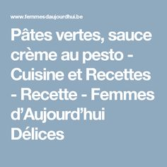 Pâtes vertes, sauce crème au pesto - Cuisine et Recettes - Recette - Femmes d'Aujourd'hui Délices