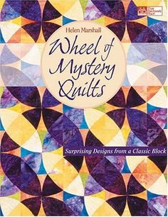 Wheel of Mystery Quilts: Surprising Designs from a Classic Block (That Patchwork Place) by Helen Marshall Cool Patterns, Quilt Patterns, Block Patterns, Winding Ways Quilt, Book Quilt, Mystery Books, Pattern Blocks, Paper Piecing, Illusions