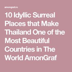 10 Idyllic Surreal Places that Make Thailand One of the Most Beautiful Countries in The World AmonGraf
