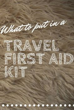 What To Put in a Travel First Aid Kit