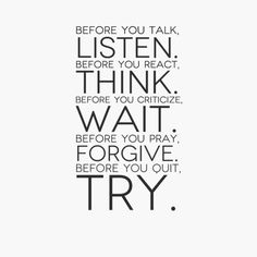"""""""Before you talk, listen. before you react, think. before you criticize, wait. before you pray... #quotes re- pinned by AnnEmerson.com"""