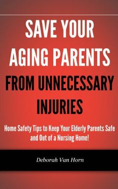 Save Your Aging Parents from Unnecessary Injuries by Deborah Van Horn. $0.99. 44 pages. Publisher: Deborah Van Horn (December 7, 2012)