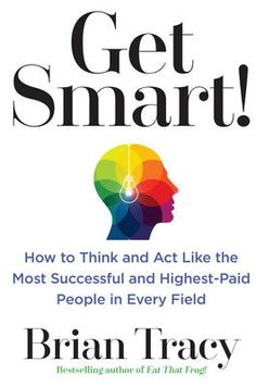Get Smart! by Brian Tracy, Click to Start Reading eBook, An accessible guide on training the brain to work effortlessly in your favor—from the international b
