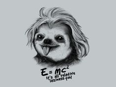 Sloth Einstein by NemiMakeit - Get Free Worldwide Shipping! This neat design is available on comfy T-shirt (including oversized shirts up to ladies fit and kids shirts), sweatshirts, hoodies, phone cases, and more. Einstein, Science Tshirts, Occult Art, Best Tank Tops, T Shirts With Sayings, Graphic Shirts, Animal Design, Sloth, Silhouette Cameo
