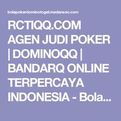 RCTIQQ.COM AGEN JUDI POKER | DOMINOQQ | BANDARQ ONLINE TERPERCAYA INDONESIA - Bolapokerdominotogel.medanseo.com