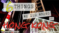 Two Idiots Traveling: WHAT WE DID WRONG IN HONG KONG