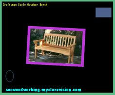 Craftsman Style Outdoor Bench 104107 - Woodworking Plans and Projects!