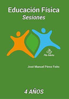 Educación física : sesiones : 4 años / autor, José Manuel Pérez Feito