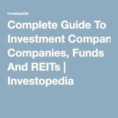 Complete Guide To Investment Companies, Funds And REITs | Investopedia