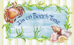 I'm On Beach Time.....for those who know me you know the beach must be powerful.  I am way too time conscious.