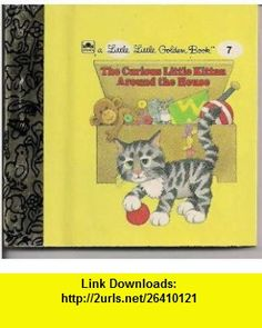 The Curious Little Kitten Around the House a Little Little Golden Book 7 Linda Hayward ,   ,  , ASIN: B00136KHIU , tutorials , pdf , ebook , torrent , downloads , rapidshare , filesonic , hotfile , megaupload , fileserve