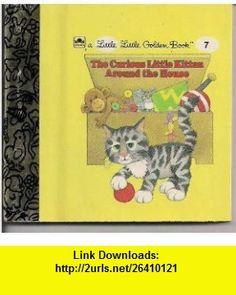 The Curious Little Kitten Around the House a Little Little Golden Book 7 Linda Hayward ,   ,  , ASIN: B00136KHIU , tutorials , pdf , ebook , torrent , downloads , rapidshare , filesonic , hotfile , megaupload , fileserve
