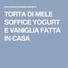 TORTA DI MELE SOFFICE YOGURT E VANIGLIA FATTA IN CASA