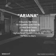 """Ariana"" WOD - 3 Rounds for Time: 10 Deadlifts (225/155 lb); 21 Wall Ball Shots; 20 calorie Row; 14 Overhead Squats (135/95 lb); 19 Toes-to-Bars"