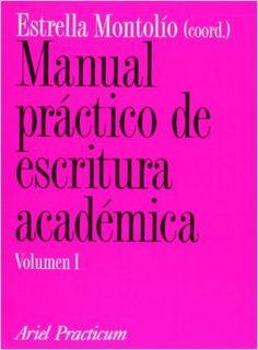 Manual práctico de escritura académica / Estrella Montolío (coordinadora) ; Carolina Figueras, Mar Garachana y Marisa Santiago