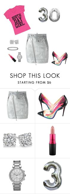 """30th Birthday!!"" by birthdaygirlworld ❤ liked on Polyvore featuring Dsquared2, Christian Louboutin, MAC Cosmetics and Michael Kors"