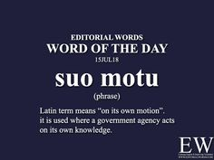 """Word of the - Editorial Words. Today's """"Word of the Day"""" is suo motu and it is a phrase meaning. Foreign Words, English Vocabulary Words, Learn English Words, English Phrases, Root Words, Words To Use, Latin Maxims, Alien Words, Feroz Khan"""