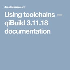 Using toolchains — qiBuild documentation 18th