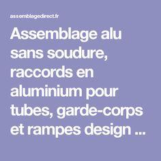Assemblage alu sans soudure, raccords en aluminium pour tubes, garde-corps et rampes design - Assemblage Direct,…