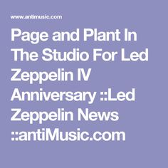 Page and Plant In The Studio For Led Zeppelin IV Anniversary ::Led Zeppelin News ::antiMusic.com