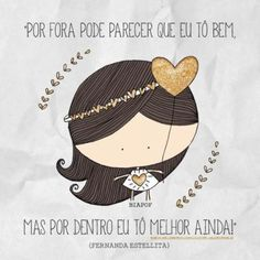 <p></p><p>Por fora pode parecer que eu tô bem, mas por dentro eu tô melhor ainda! (Fernanda Estellita)</p>