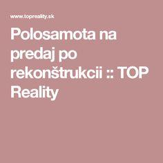 Polosamota na predaj po rekonštrukcii :: TOP Reality