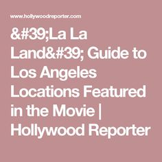 'La La Land' Guide to Los Angeles Locations Featured in the Movie   Hollywood Reporter