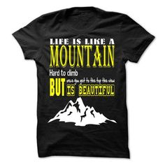 life is like a mountain hard to climb but once you get to the top the view IS BEAUTIFUL LIMITED TIME ONLY. ORDER NOW if you like, Item Not Sold Anywhere Else. Amazing for you or gift for your family members and your friends. Thank you! #mountain