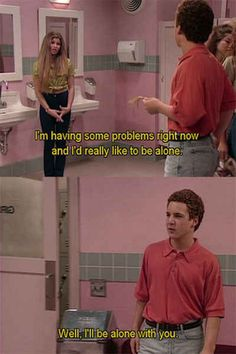 When Cory knew the exact right thing to say. HOW? YOU ARE A TEENAGE BOY.