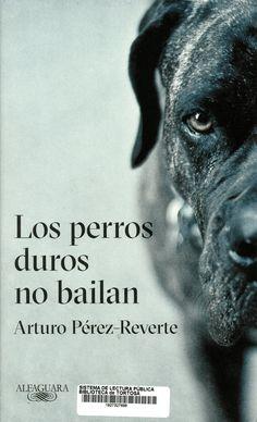 Pérez-Reverte, Arturo. Los Perros duros no bailan. Barcelona : Alfaguara, 2018 Barcelona, Novels, Movie Posters, Dancing, Reading, Dogs, Film Poster, Barcelona Spain, Romance Novels