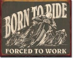 Born To Ride Forced Work TIN SIGN motorcycle racing vtg metal wall decor 1885 Motorcycle Posters, Motorcycle Quotes, Motorcycle Art, Bike Art, Motorcycle Garage, Logos Vintage, Vintage Signs, Vintage Posters, Indian Motorcycles