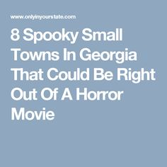 8 Spooky Small Towns In Georgia That Could Be Right Out Of A Horror Movie