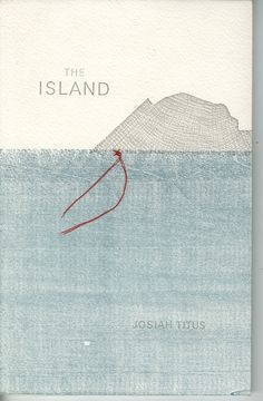 The Island—Novella, by Josiah Titus. Designed by Karl Engebretson, Nate Christopherson The edition of 100 books was produced on Minnesota Center for Book Arts' Vandercook Universal letterpress  50 Books | 50 Covers: Design Observer