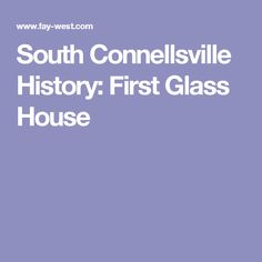 South Connellsville History: First Glass House
