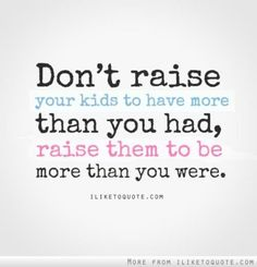 Raise them to be more.