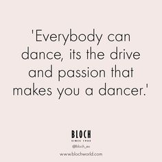 Saturday night quote! 'Everybody can dance, it's the drive and passion that…