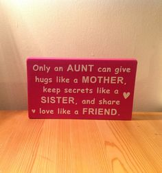 "Chunky freestanding wooden plaque/sign ""Only an aunt can give hugs like a mother, keep secrets like a sister, and love like a friend"""