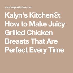 Kalyn's Kitchen®: How to Make Juicy Grilled Chicken Breasts That Are Perfect Every Time