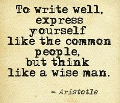 To write well, express yourself like common people, but think like a wise...   Aristotle Picture Quotes   Quoteswave