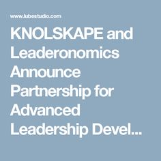 KNOLSKAPE and Leaderonomics Announce Partnership for Advanced Leadership Development Solutions in Malaysia :: A FREE Social Digital Signage Software - Everyone Broadcasts Now