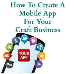 How To Easily Create A Mobile App For Your Craft Business http://www.craftmakerpro.com/business-tips/easily-create-mobile-app-craft-business/