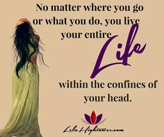 No matter where you go or what you do you live your entire life within the confines of your head.  What's in your head?  #girlboss #motivation #motivationalquotes #livethelittlethings #leadership #creativelife #creativelifehappylife #socialbusiness #doitfortheprocess #lawofattraction