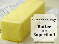 5 Reasons Why Butter Is A Superfood. Pinning for my mum, @Deanne Dyer Haydon :P