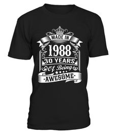 07a5d95c4 Made In 1988, 30 Years Of Being Awesome #1988 Cool T Shirts, Let