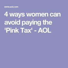 4 ways women can avoid paying the 'Pink Tax' - AOL